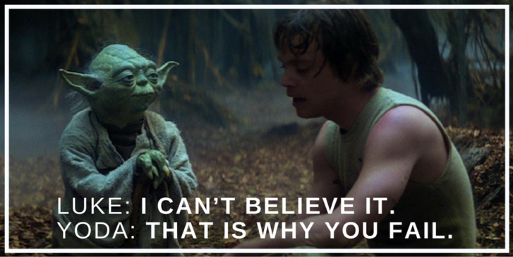 "Luke: ""I can't believe it."" Yoda:""That is why you fail."""