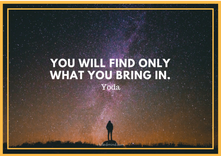 You will find only what you bring in. -Yoda