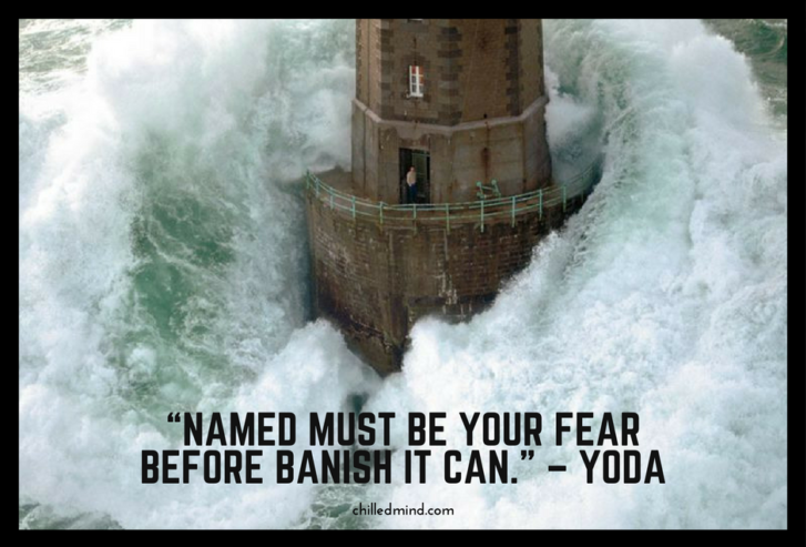 Named must be your fear before banish it can. - Yoda