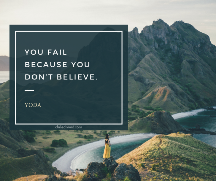 You fail because don't believe. -Yoda