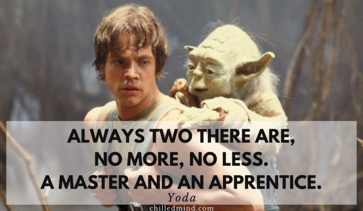 Always two there are, no more, no less. A master and an apprentice. -Yoda