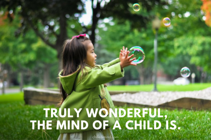 Truly wonderful, the mind of a child is. - Yoda